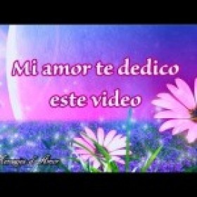 AMOR 💖 TE AMO ♥ VIDEO DE AMOR ROMANTICO