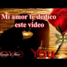 VIDEO DE AMOR PARA DEDICAR ♥ MI AMOR TE AMO 💖 ESTE VIDEO ROMANTICO ES PARA TI