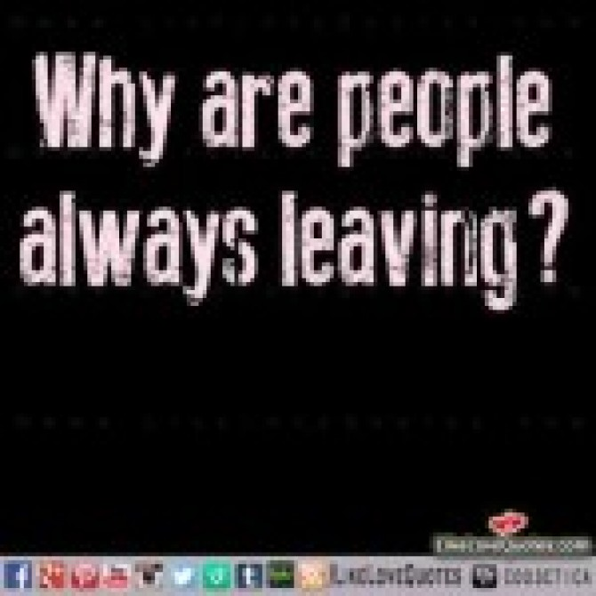 Why are people always leaving?
