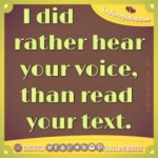 I did rather hear your voice, than read your text.