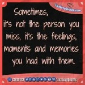 Sometimes,it's not the person you miss,
