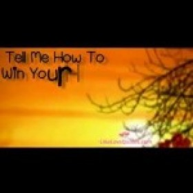 Love Quotes ♥ | Tell Me How To Win Your Heart?